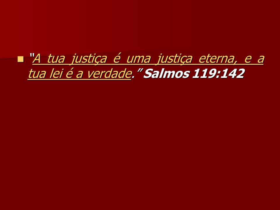 A tua justiça é uma justiça eterna, e a tua lei é a verdade