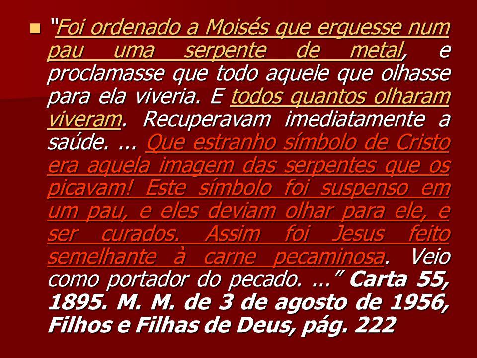 Foi ordenado a Moisés que erguesse num pau uma serpente de metal, e proclamasse que todo aquele que olhasse para ela viveria.
