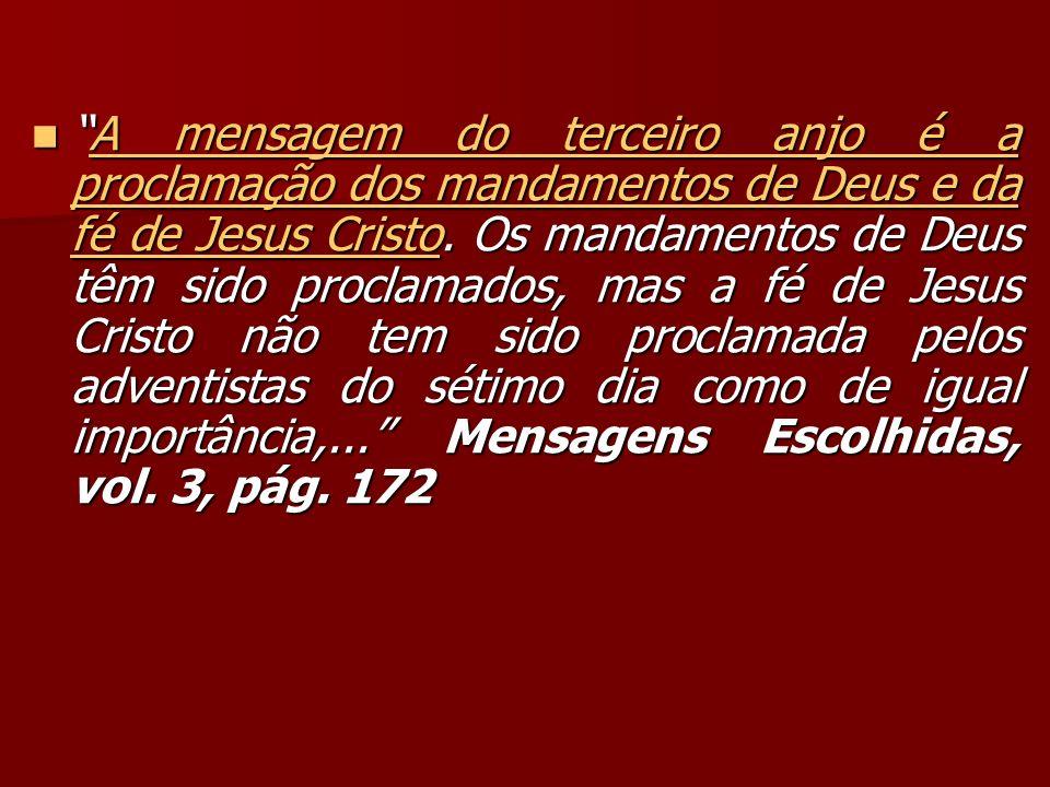 A mensagem do terceiro anjo é a proclamação dos mandamentos de Deus e da fé de Jesus Cristo.