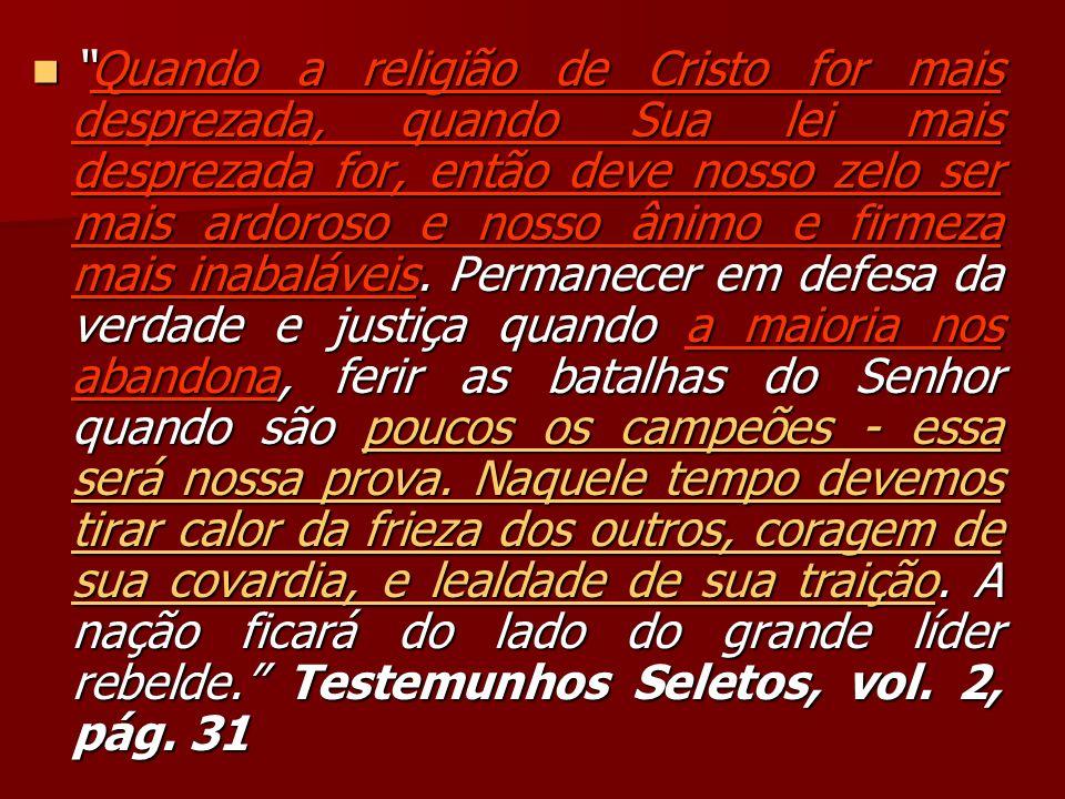 Quando a religião de Cristo for mais desprezada, quando Sua lei mais desprezada for, então deve nosso zelo ser mais ardoroso e nosso ânimo e firmeza mais inabaláveis.