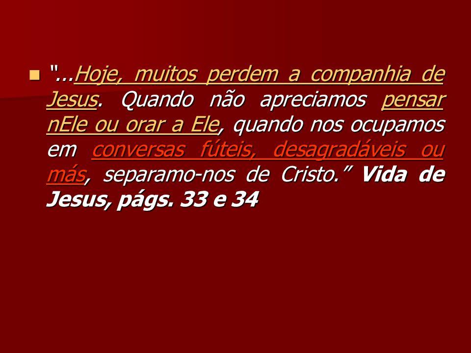 . Hoje, muitos perdem a companhia de Jesus