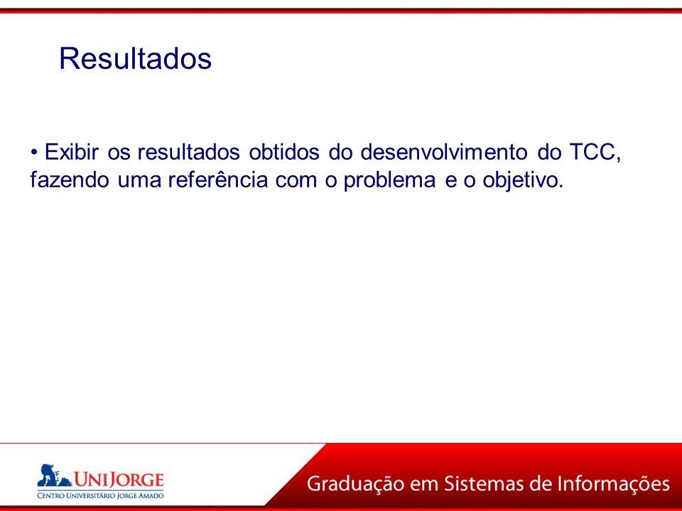 ResultadosExibir os resultados obtidos do desenvolvimento do TCC, fazendo uma referência com o problema e o objetivo.