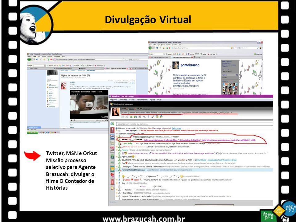 Divulgação Virtual Twitter, MSN e Orkut Missão processo seletivo para Agente Brazucah: divulgar o filme O Contador de Histórias.