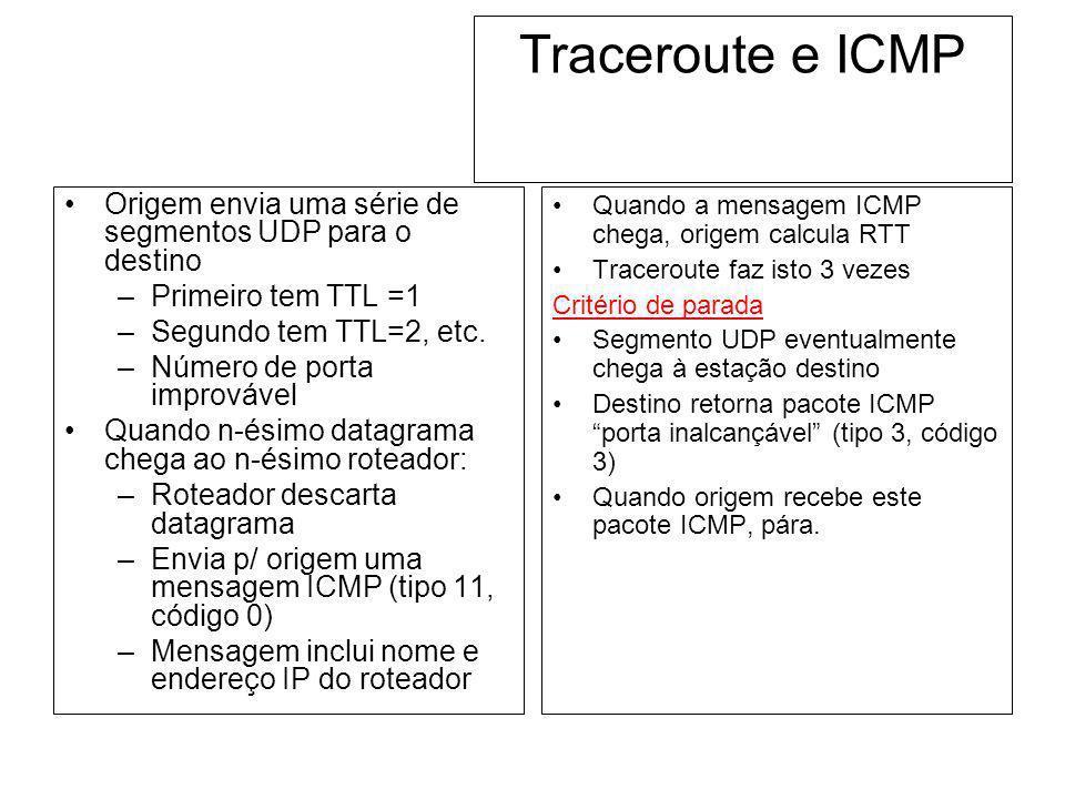 Traceroute e ICMPOrigem envia uma série de segmentos UDP para o destino. Primeiro tem TTL =1. Segundo tem TTL=2, etc.