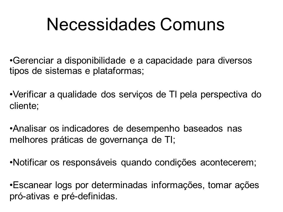 Necessidades Comuns Gerenciar a disponibilidade e a capacidade para diversos tipos de sistemas e plataformas;
