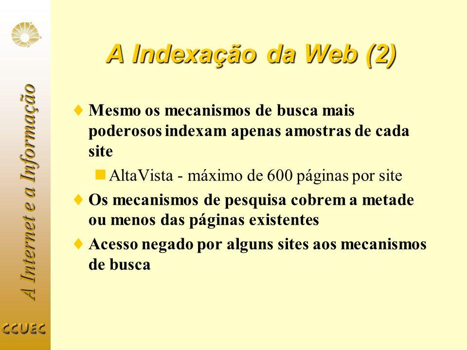 A Indexação da Web (2) Mesmo os mecanismos de busca mais poderosos indexam apenas amostras de cada site.