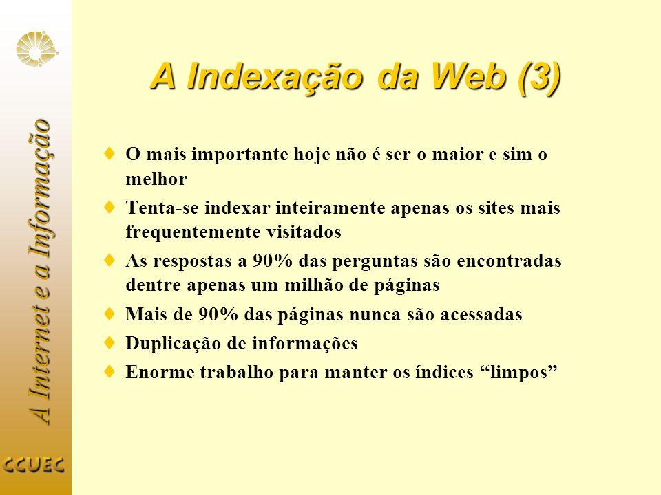 A Indexação da Web (3) O mais importante hoje não é ser o maior e sim o melhor.