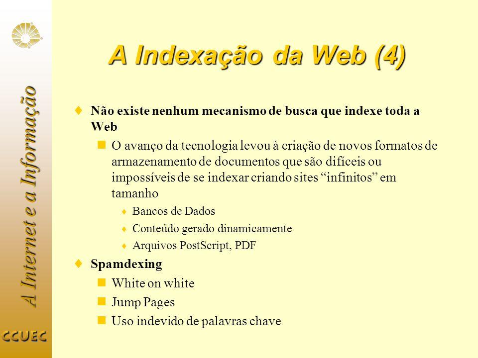 A Indexação da Web (4) Não existe nenhum mecanismo de busca que indexe toda a Web.