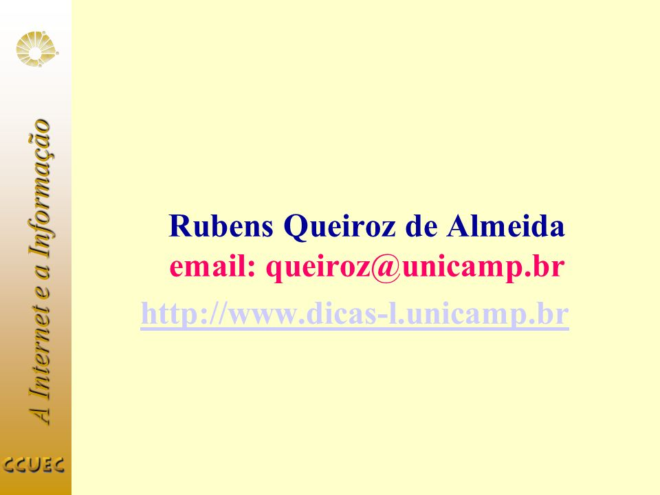 Rubens Queiroz de Almeida email: queiroz@unicamp.br http://www.dicas-l.unicamp.br