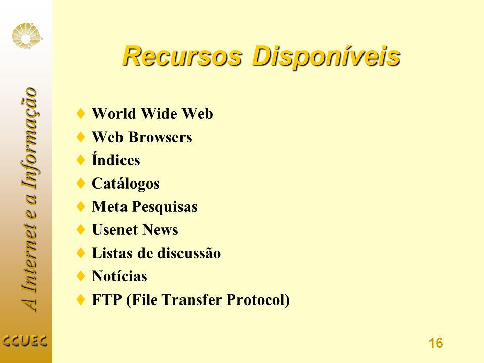 Recursos Disponíveis World Wide Web Web Browsers Índices Catálogos