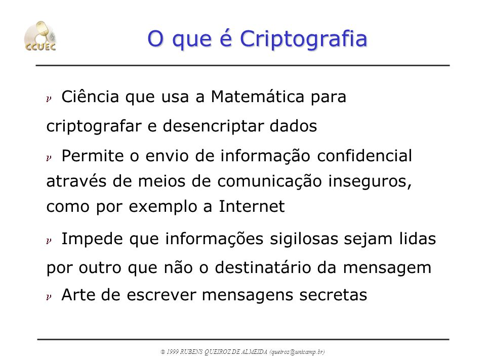 O que é Criptografia Ciência que usa a Matemática para criptografar e desencriptar dados.