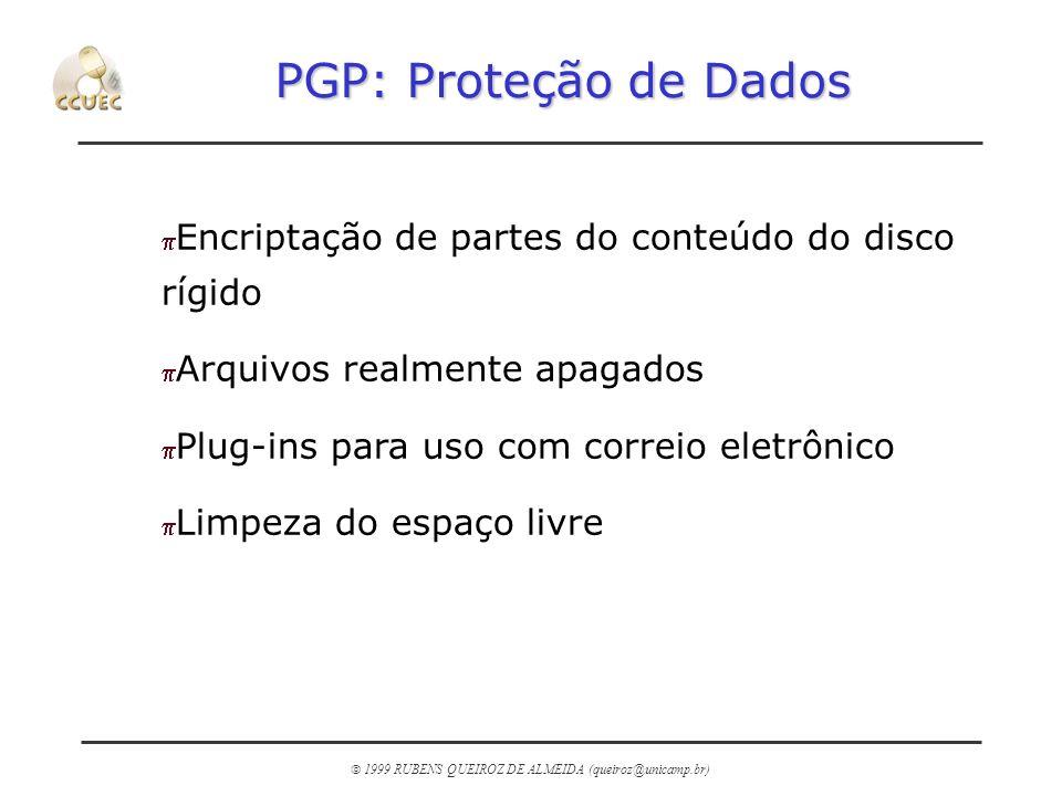 PGP: Proteção de Dados Encriptação de partes do conteúdo do disco rígido. Arquivos realmente apagados.