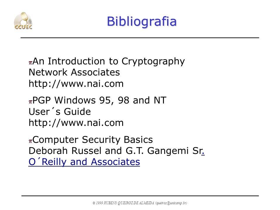 Bibliografia An Introduction to Cryptography Network Associates http://www.nai.com. PGP Windows 95, 98 and NT User´s Guide http://www.nai.com.