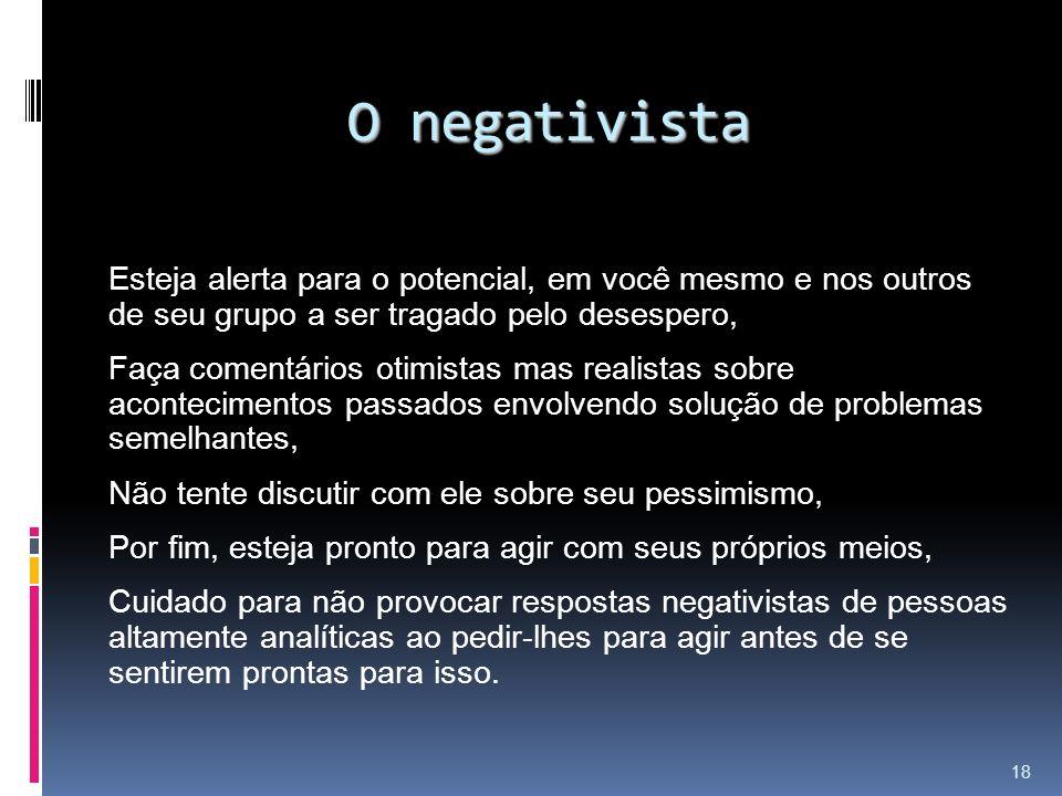 O negativista Esteja alerta para o potencial, em você mesmo e nos outros de seu grupo a ser tragado pelo desespero,