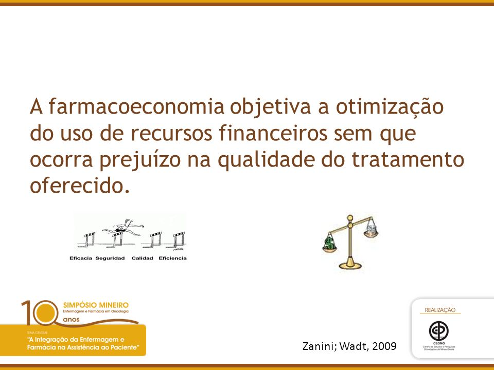 A farmacoeconomia objetiva a otimização do uso de recursos financeiros sem que ocorra prejuízo na qualidade do tratamento oferecido.