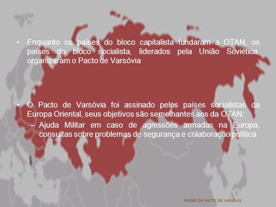 Enquanto os países do bloco capitalista fundaram a OTAN, os países do bloco socialista, liderados pela União Soviética, organizaram o Pacto de Varsóvia