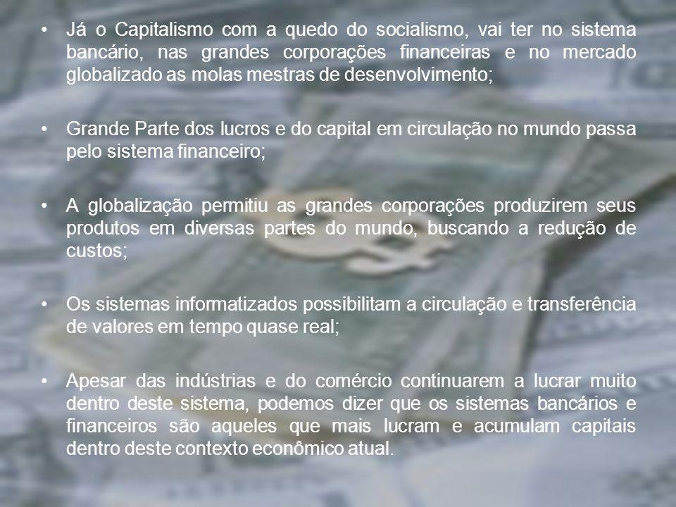 Já o Capitalismo com a quedo do socialismo, vai ter no sistema bancário, nas grandes corporações financeiras e no mercado globalizado as molas mestras de desenvolvimento;