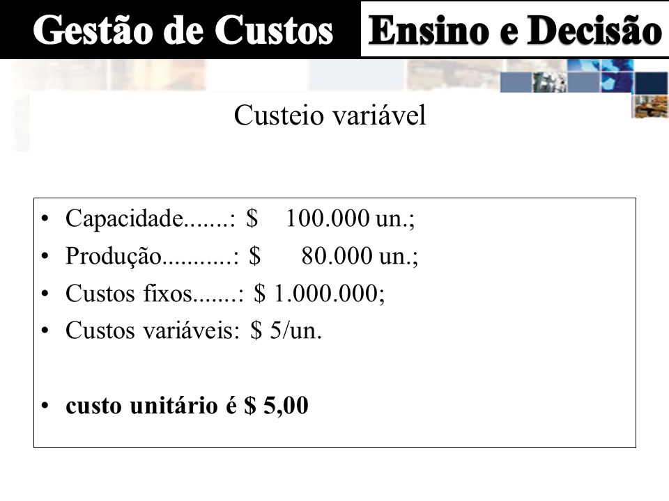 Custeio variável Capacidade.......: $ 100.000 un.;