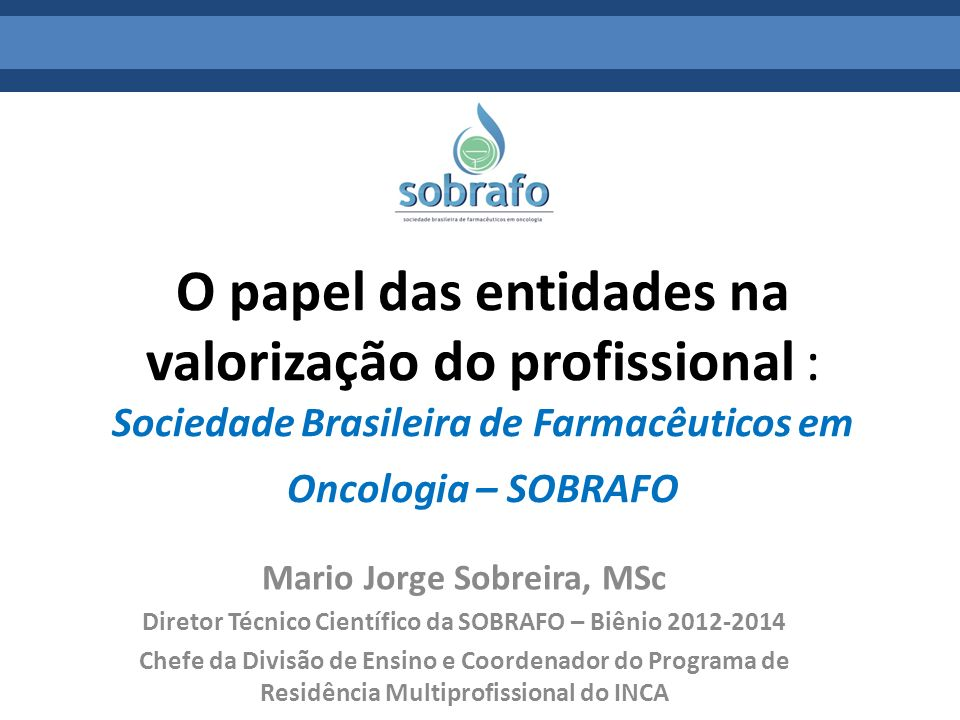 O papel das entidades na valorização do profissional : Sociedade Brasileira de Farmacêuticos em Oncologia – SOBRAFO