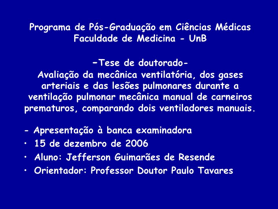 Programa de Pós-Graduação em Ciências Médicas Faculdade de Medicina - UnB -Tese de doutorado- Avaliação da mecânica ventilatória, dos gases arteriais e das lesões pulmonares durante a ventilação pulmonar mecânica manual de carneiros prematuros, comparando dois ventiladores manuais.