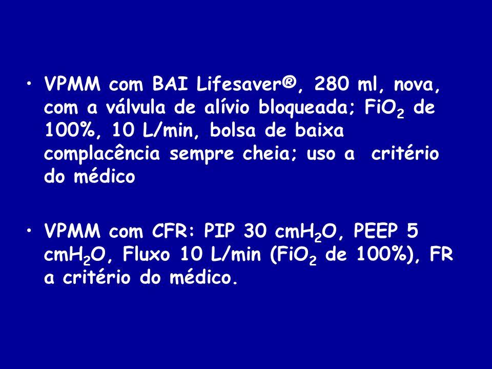 VPMM com BAI Lifesaver®, 280 ml, nova, com a válvula de alívio bloqueada; FiO2 de 100%, 10 L/min, bolsa de baixa complacência sempre cheia; uso a critério do médico