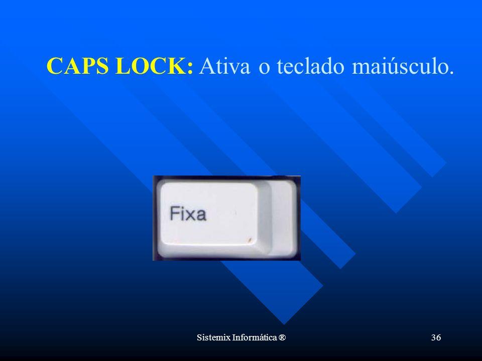 CAPS LOCK: Ativa o teclado maiúsculo.