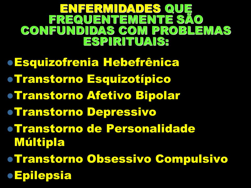 ENFERMIDADES QUE FREQUENTEMENTE SÃO CONFUNDIDAS COM PROBLEMAS ESPIRITUAIS: