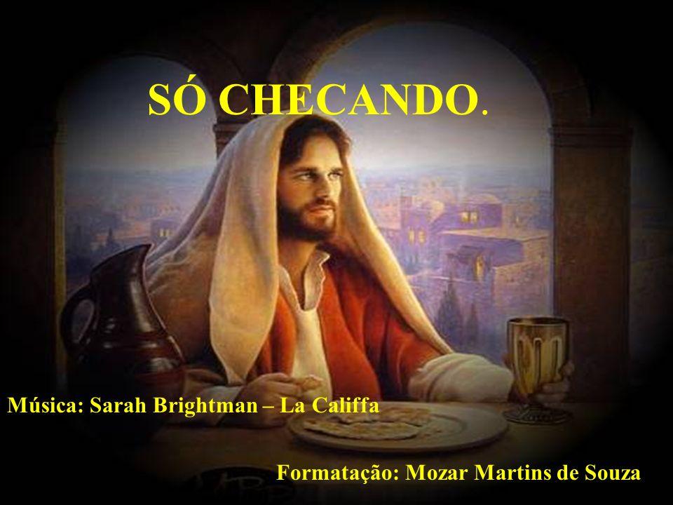 SÓ CHECANDO. Música: Sarah Brightman – La Califfa
