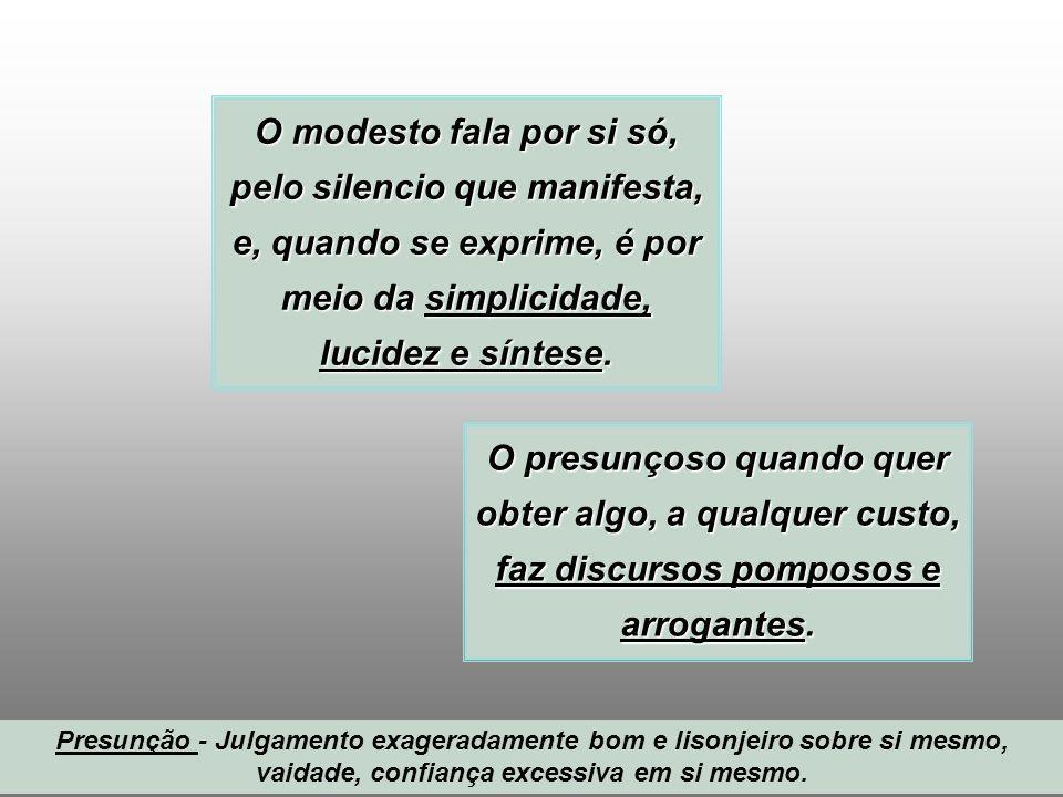 O modesto fala por si só, pelo silencio que manifesta, e, quando se exprime, é por meio da simplicidade, lucidez e síntese.