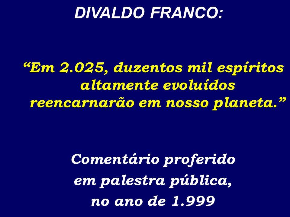 DIVALDO FRANCO: Em 2.025, duzentos mil espíritos altamente evoluídos reencarnarão em nosso planeta.
