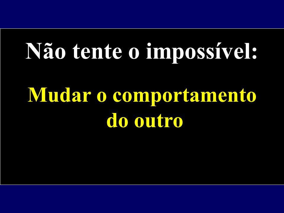 Não tente o impossível:
