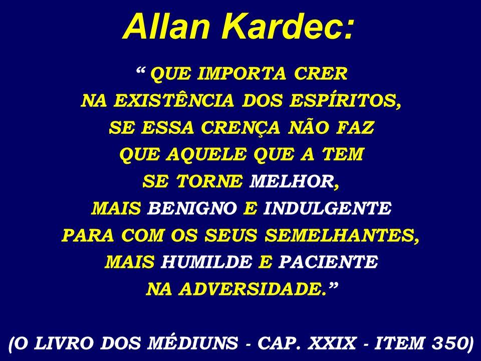 Allan Kardec: QUE IMPORTA CRER NA EXISTÊNCIA DOS ESPÍRITOS,