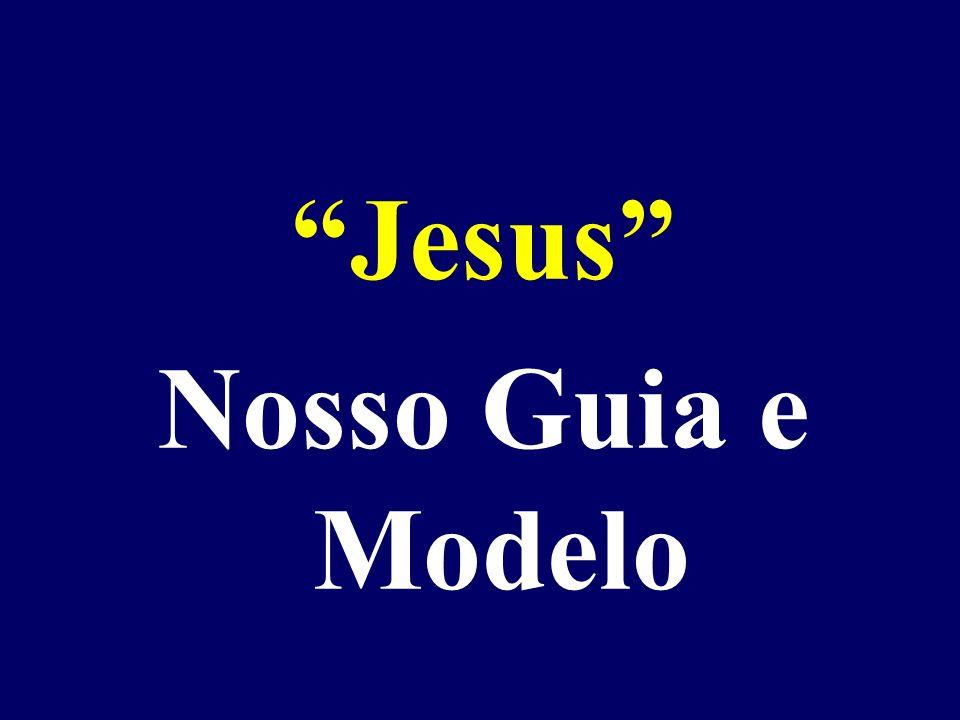 Jesus Nosso Guia e Modelo