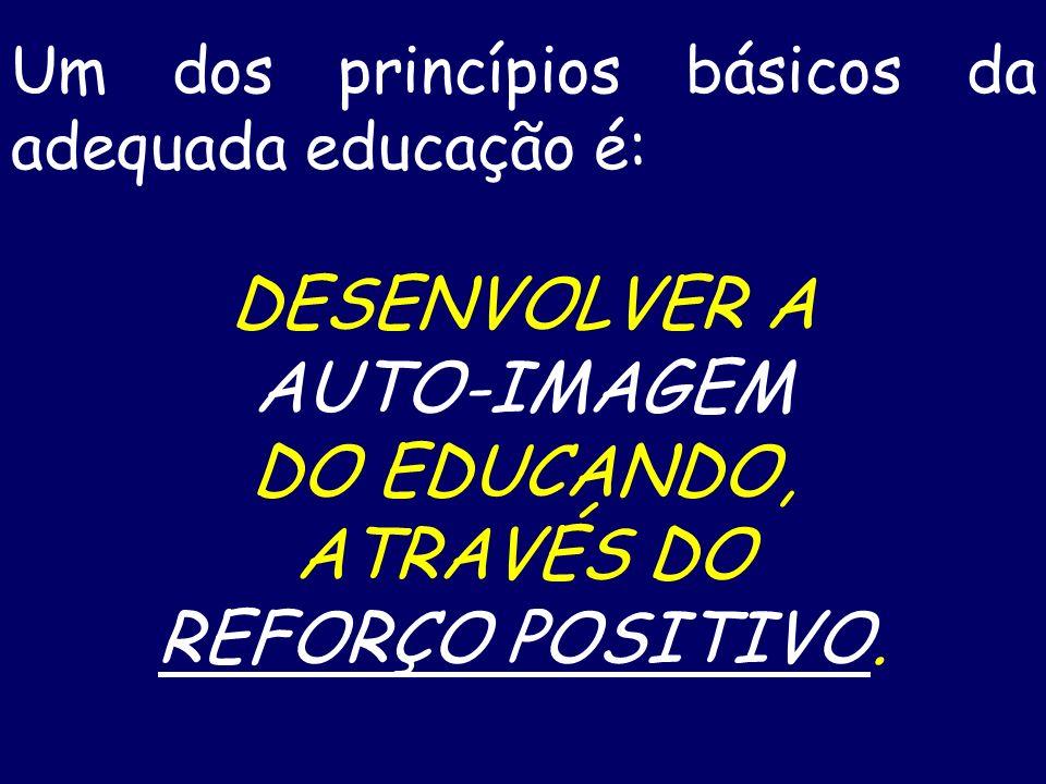 DESENVOLVER A AUTO-IMAGEM DO EDUCANDO, ATRAVÉS DO REFORÇO POSITIVO.
