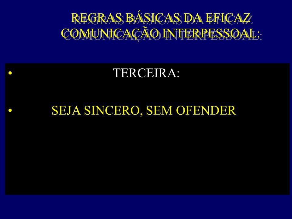 REGRAS BÁSICAS DA EFICAZ COMUNICAÇÃO INTERPESSOAL: