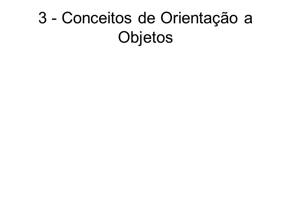 3 - Conceitos de Orientação a Objetos