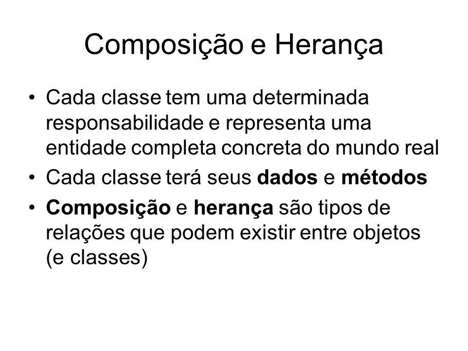 Composição e Herança Cada classe tem uma determinada responsabilidade e representa uma entidade completa concreta do mundo real.