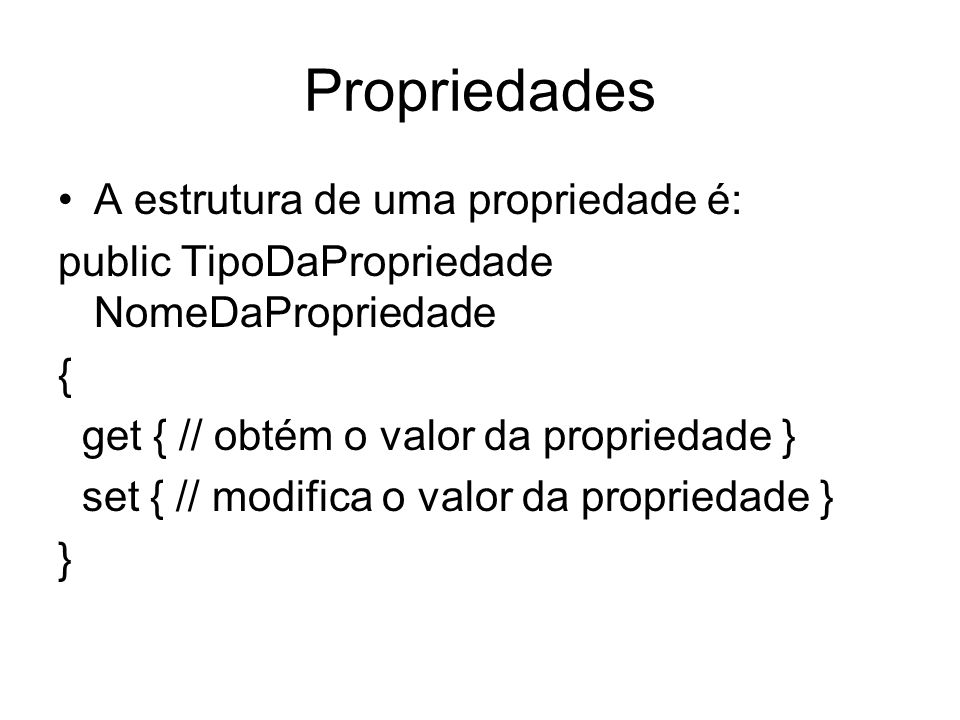 Propriedades A estrutura de uma propriedade é: