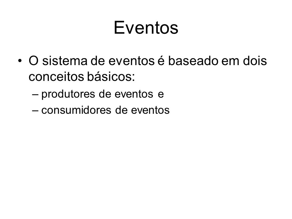 Eventos O sistema de eventos é baseado em dois conceitos básicos: