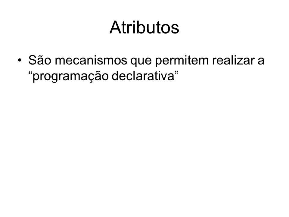 Atributos São mecanismos que permitem realizar a programação declarativa