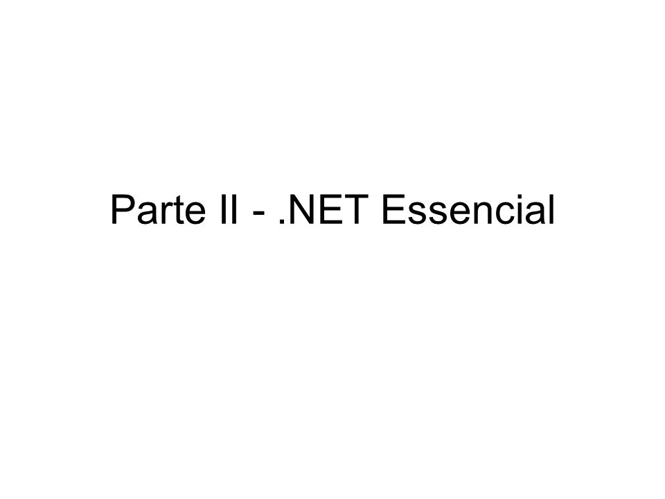 Parte II - .NET Essencial