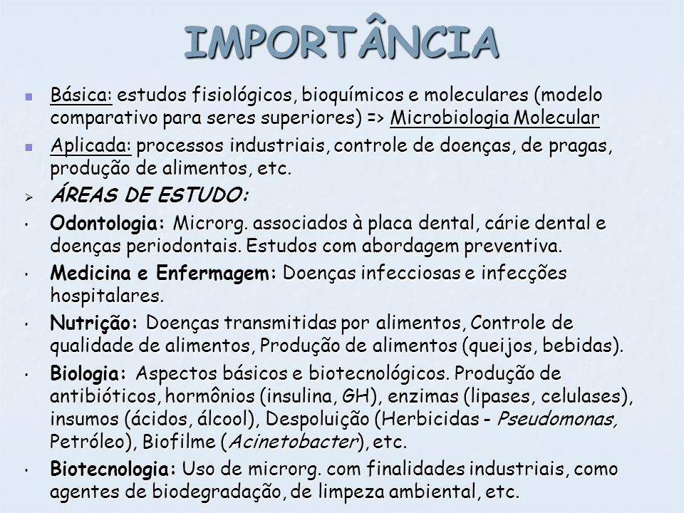 IMPORTÂNCIA Básica: estudos fisiológicos, bioquímicos e moleculares (modelo comparativo para seres superiores) => Microbiologia Molecular.
