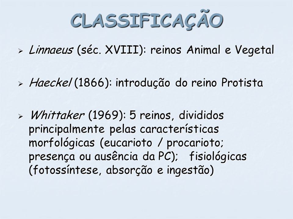CLASSIFICAÇÃO Linnaeus (séc. XVIII): reinos Animal e Vegetal