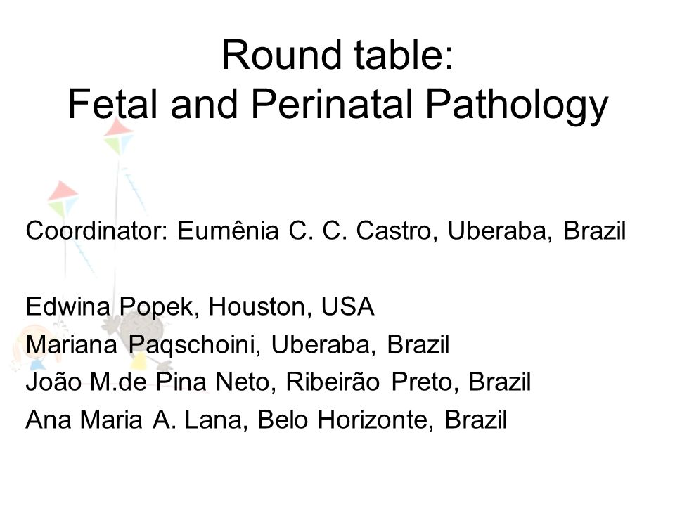 Round table: Fetal and Perinatal Pathology