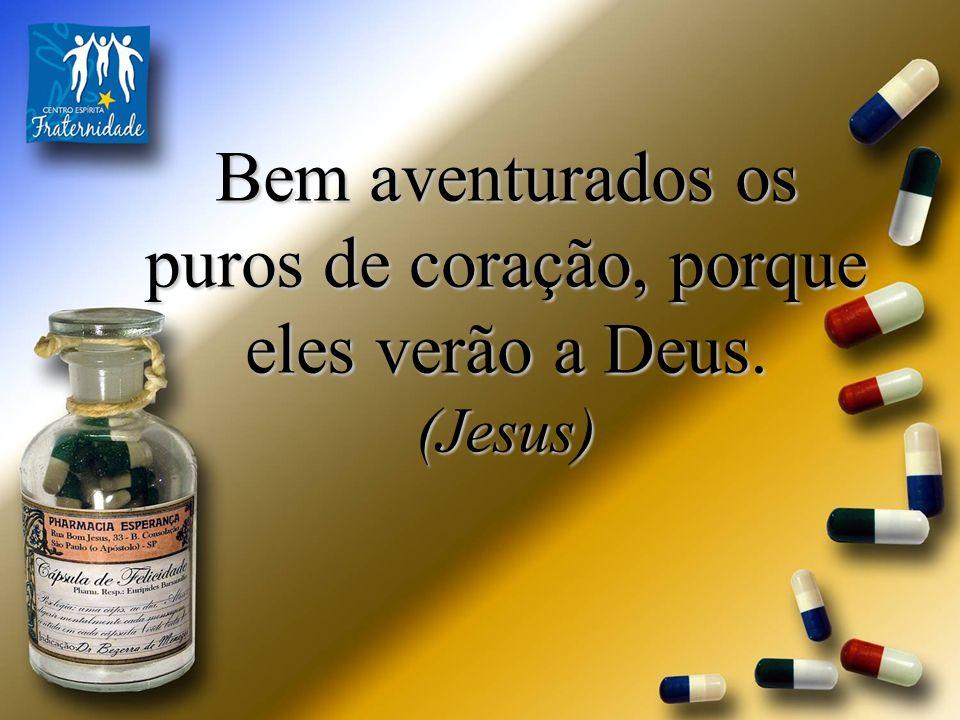 Bem aventurados os puros de coração, porque eles verão a Deus.