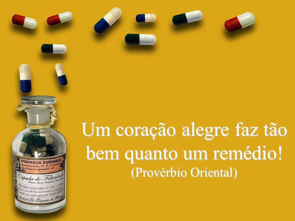 Um coração alegre faz tão bem quanto um remédio!
