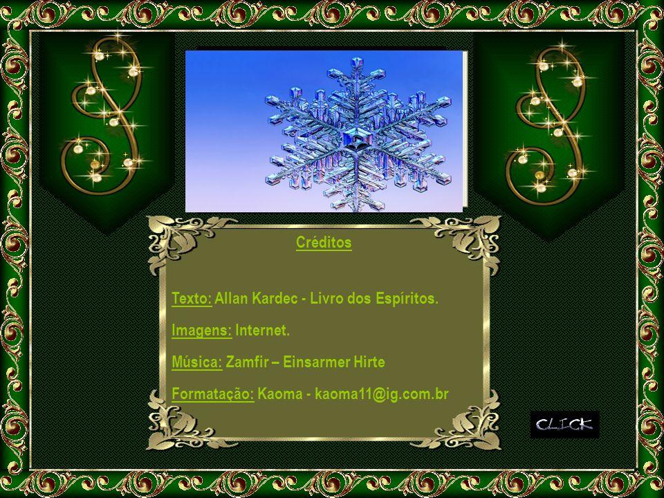 Créditos Texto: Allan Kardec - Livro dos Espíritos. Imagens: Internet. Música: Zamfir – Einsarmer Hirte.