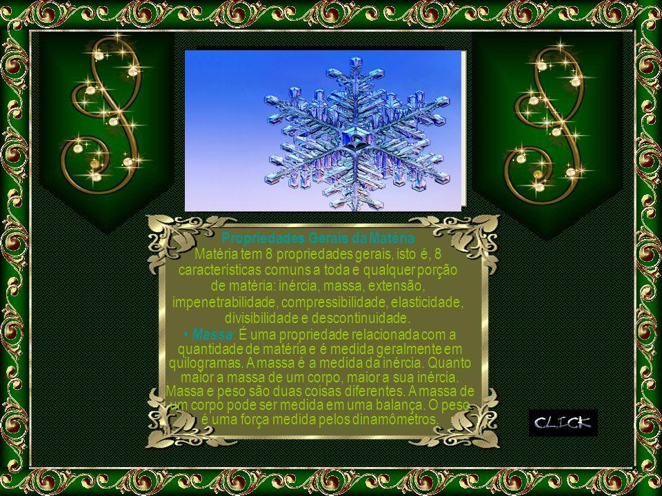 Propriedades Gerais da Matéria Matéria tem 8 propriedades gerais, isto é, 8 características comuns a toda e qualquer porção de matéria: inércia, massa, extensão, impenetrabilidade, compressibilidade, elasticidade, divisibilidade e descontinuidade.