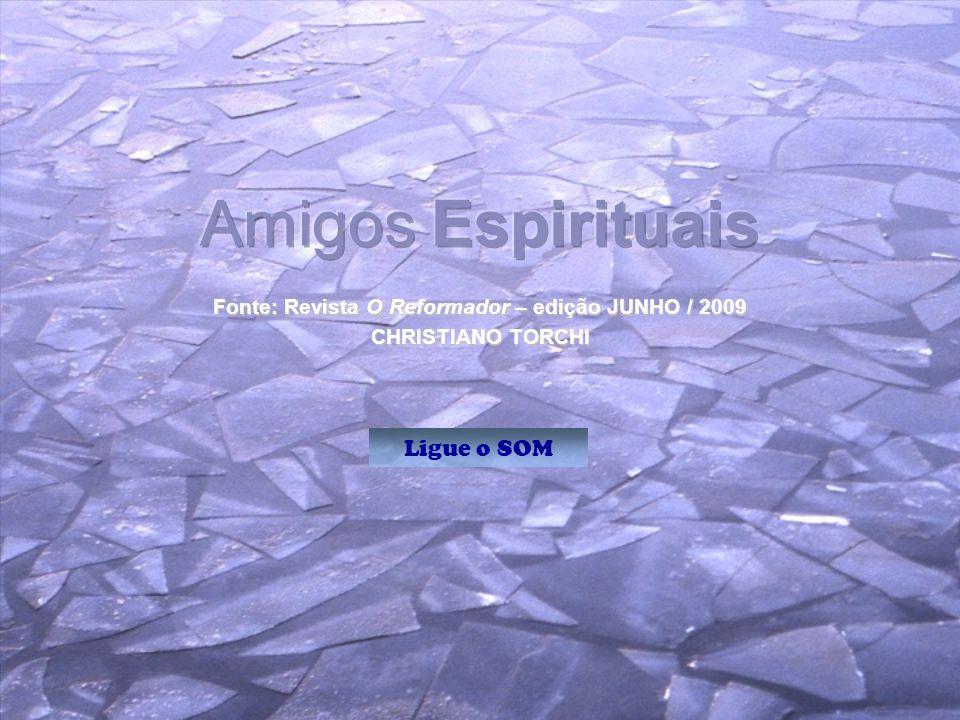 Fonte: Revista O Reformador – edição JUNHO / 2009 CHRISTIANO TORCHI