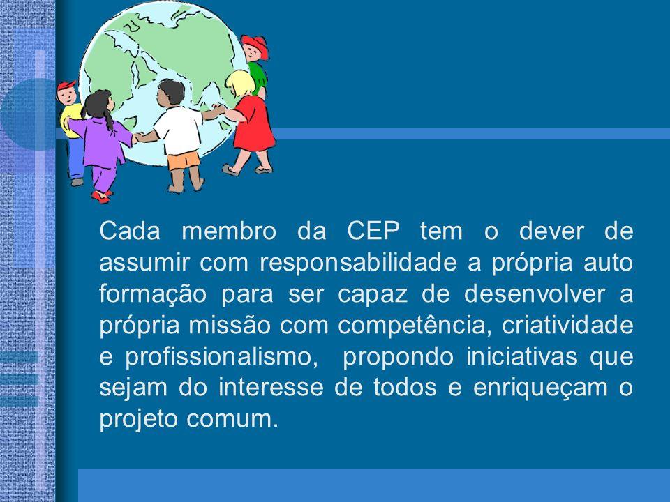 Cada membro da CEP tem o dever de assumir com responsabilidade a própria auto formação para ser capaz de desenvolver a própria missão com competência, criatividade e profissionalismo, propondo iniciativas que sejam do interesse de todos e enriqueçam o projeto comum.